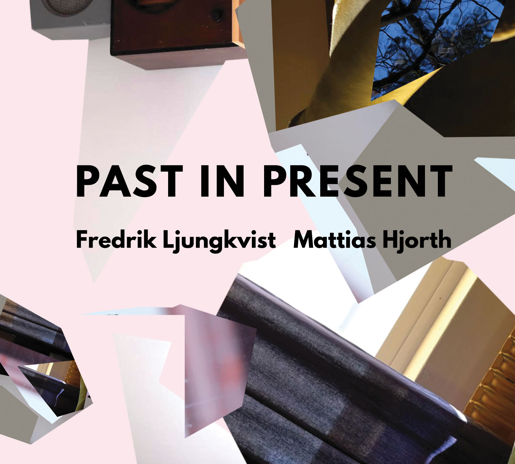 Fredrik Ljungkvist/Mattias Hjorth: Past in Present